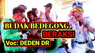 Live Show BUDAK BEDEGONG    Voc: DEDEN DR ~ elan solmet versi koplo bajidor