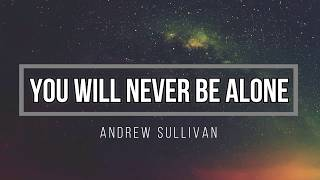 Andrew Sullivan - You Will Never Be Alone - Lyric Video