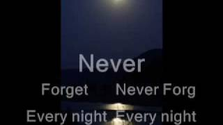 Every night and every day Never forget to say