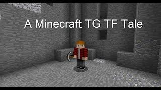A Minecraft TG TF Tale (100 sub special)