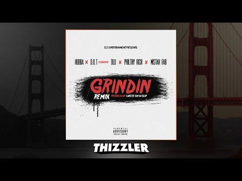 Hubba x D.O.T ft. Philthy Rich, D-Lo & Mistah F.A.B. - Grinding Remix [Thizzler.com Exclusive]