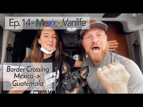 Ep. 14 - Border Crossing from MEXICO to GUATEMALA 🇲🇽 with dogs. June, 2021