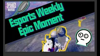 PUBG Mobile   Esports Weekly Epic Moments