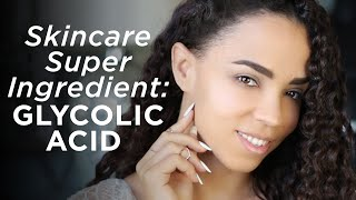 Skincare Super Ingredient: Glycolic Acid
