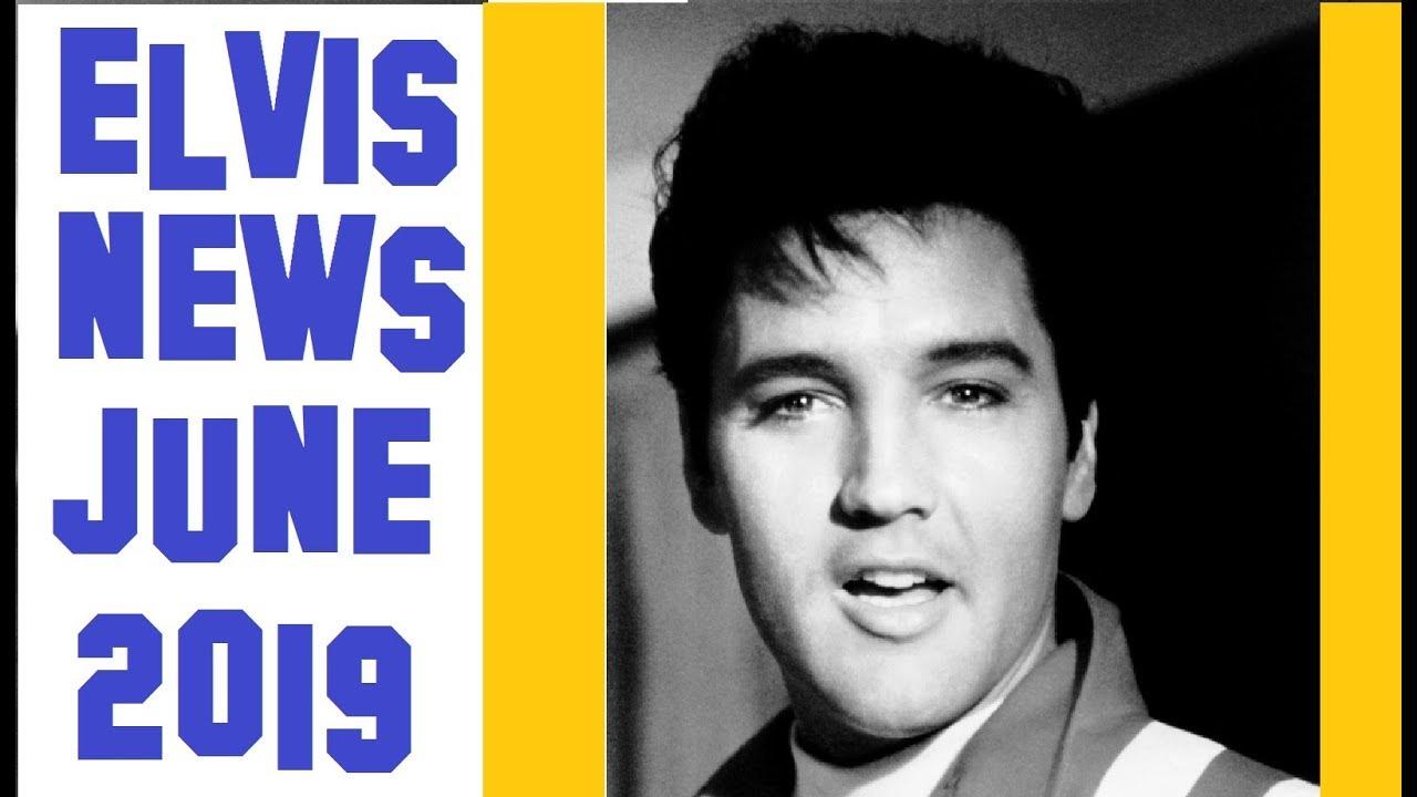 Elvis Presley News Report 2019: June - YouTube