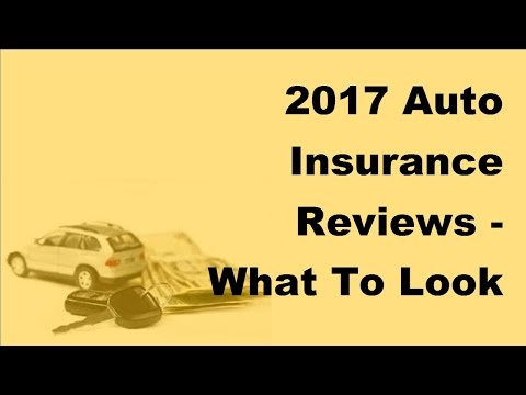 2017 Auto Insurance Reviews  |  What To Look For In Auto Insurance Reviews