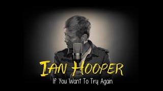 If You Want To Try Again - Ian Hooper (Original)