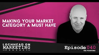 Making Your Market Category A Must Have | Marketing - with Christopher Lochhead
