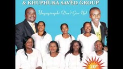 Shongwe and Khuphuka Saved Group: Umoya Womele Jehova