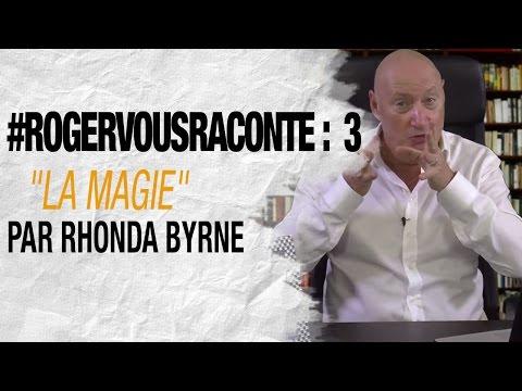 "#RogerVousRaconte Ep. 3 : ""La Magie"" par Rhonda Byrne"