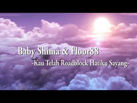 Baby Shima & Floor88 | Roadblock Hati Ku Lirik HD