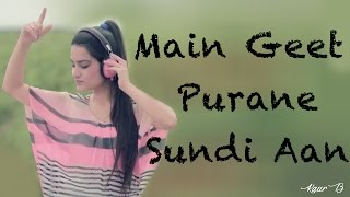 Main Geet Purane Sundi Aan | Full Video with Lyrics | Kaur B | Latest Punjabi Songs