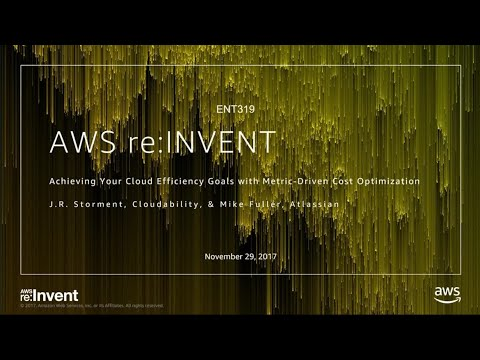 AWS ReInvent 2017 Achieving Your Cloud Efficiency Goals With Metric Driven Cost Op ENT319