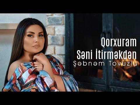 Şəbnəm Tovuzlu - Qorxuram Səni İtirməkdən(Official Video)