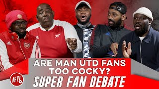 Are Man Utd Fans Too Cocky? | Super Fan Debate (AFTV vs United Stand)