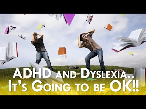 ADHD and Dyslexia - It's Going To Be OK