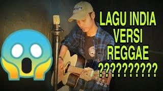 LAGU INDIA VERSI REGGAE || cover RENO (INDONESIA)