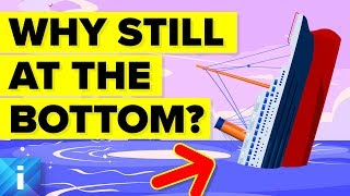 Why Is Titanic Still at the Bottom of the Ocean?