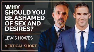 Why Should You Be Ashamed Of Sex and Desires? | Lewis Howes & Jordan B Peterson #shorts