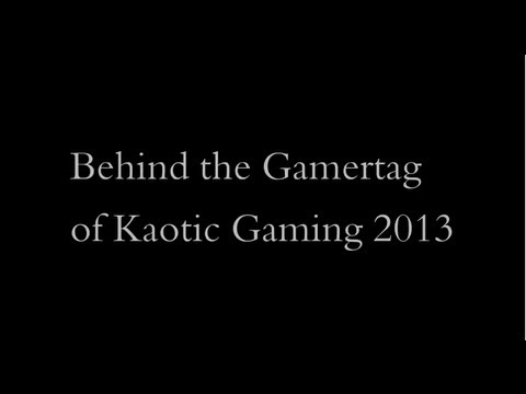 Kaotic Gaming 2013 Behind the Gamertag Special!