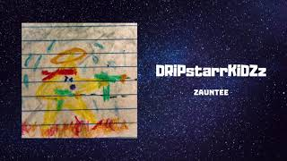 "Zauntee ""DRiPstarrKiDZz"" (Official Audio)"