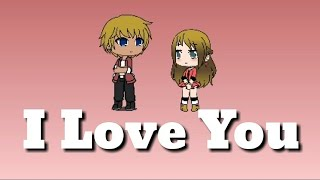 I Love You || Gacha Life