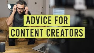 Advice for Content Creators