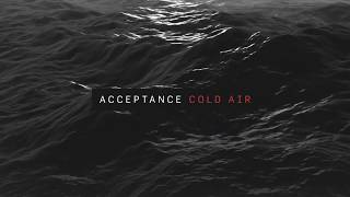 Acceptance- Cold Air (Lyric Video) YouTube Videos