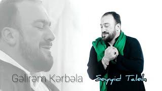 seyyid-taleh-boradigahi-gelirem-kerbela-hd-klip-meherrem-ayi-ucun-2019
