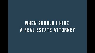 When should I hire a real estate attorney?