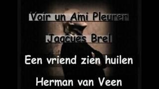 Voir un Ami Pleurer (Jacques Brel) Een vriend zien huilen kan ik niet (Herman van Veen) Draaiorgel