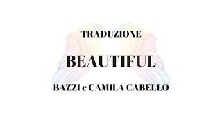 {TRADUZIONE ITALIANO} BEAUTIFUL - BAZZI E CAMILA CABELLO