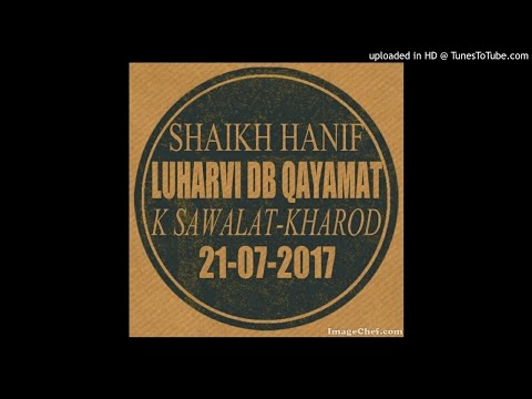 Shaikh Hanif Luharvi d.b  2017-07-21-Qayamat-k-sawalat-Kharod
