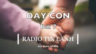 Dạy Con - Bài 7 - Đài Phát Thanh Tin Lành