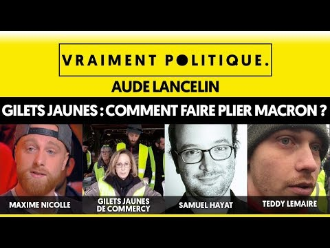 GILETS JAUNES : COMMENT FAIRE PLIER MACRON ? - VRAIMENT POLITIQUE