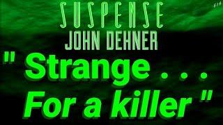 """Strange, for a Killer"" • JOHN DEHNER • [remastered] • SUSPENSE Radio's Best Episodes"