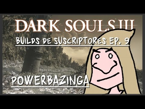 Dark Souls 3 PvP || Builds de Suscriptores #9 || POWERBAZINGA (con amor)