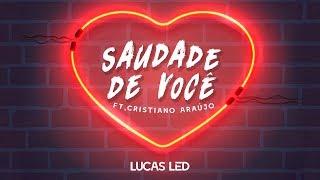 SAUDADE DE VOCÊ - LUCAS LED part. CRISTIANO ARAÚJO e DIOGO LED