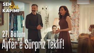 Ayfere sürpriz teklif - Sen Çal Kapımı 27. Bölüm