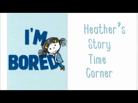 I'm Bored By Michael Ian Black - Read Aloud By Heather's Story Time Corner