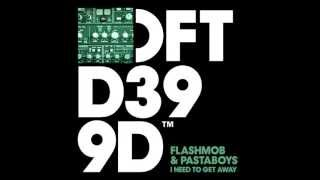 Flashmob & Pastaboys - I Need To Get Away