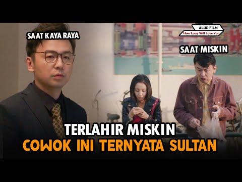TERLAHIR MISKIN COWOK INI TERNYATA SULTAN KAYA - Alur Film How Long Will I Love U (2018)