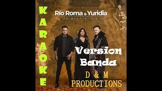 Río Roma Yuridia La Adictiva Yo Te Prefiero a Ti Versión Banda Karaoke