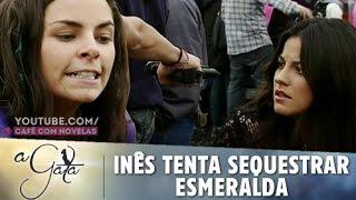 A Gata - Inês tenta sequestrar Esmeralda mas acaba presa