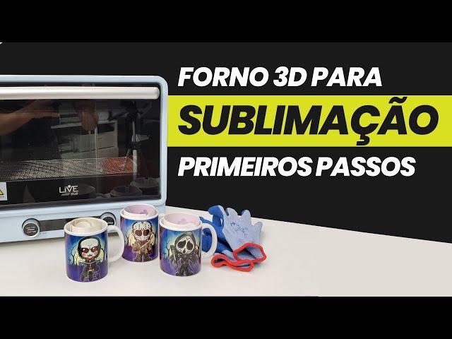 FORNO 3D PARA SUBLIMAÇÃO - PRIMEIROS PASSOS - LIVESUB