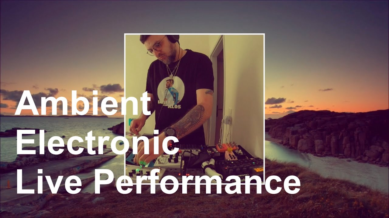 Ambient Electronic | Live Performance #7