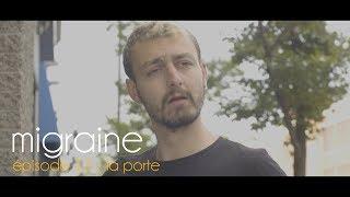 Migraine | Roman Frayssinet | Épisode 12 - La porte