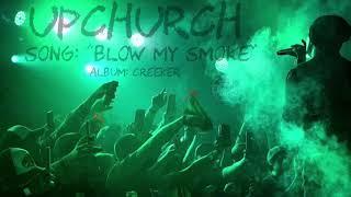 Blow My Smoke By Upchurch Creeker Album