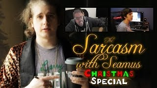 Repeat youtube video Sarcasm with Seamus Christmas Special