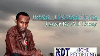 "Video IPANG "" Tentang Cinta "" - Cover by. AD Tebay download MP3, 3GP, MP4, WEBM, AVI, FLV Agustus 2018"